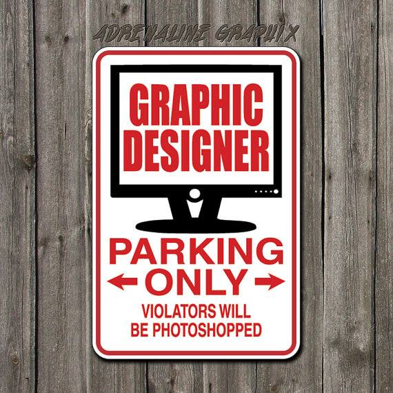 Graphic designer parking only. Violators will be Photoshopped.