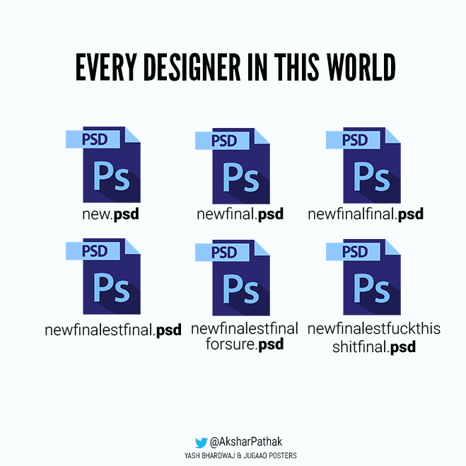 Every designer in this world (file naming) - new.psd, newfinal.psd, newfinalfinal.psd...