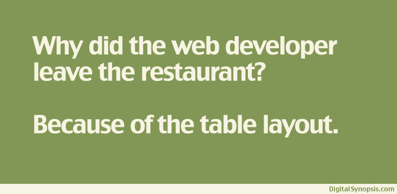 Why did the web developer leave the restaurant? Because of the table layout.