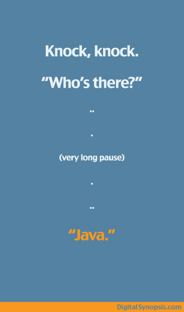 """Knock, knock."" ""Who's there?"" very long pause…. ""Java."""