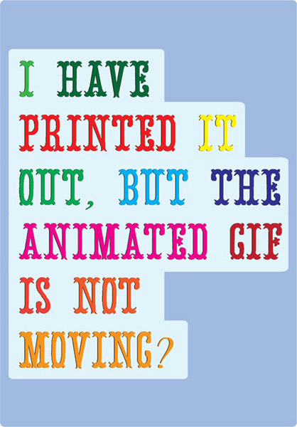 I have printed it out, but the animated gif is not working