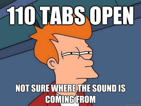 10 tabs open, not sure where the sound is coming from