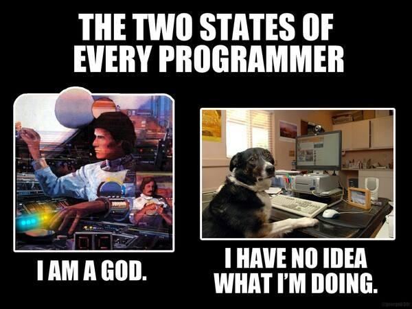 Two stages of every programmer - I'm God. I've no idea.