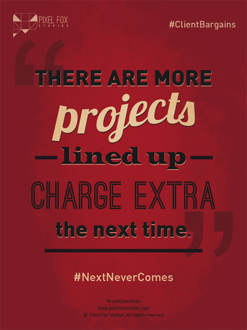 Client bargaining tactics: There are more projects lined up, charge extra next time