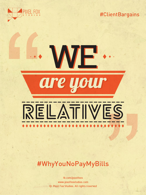 Client bargaining tactics: We are your relatives