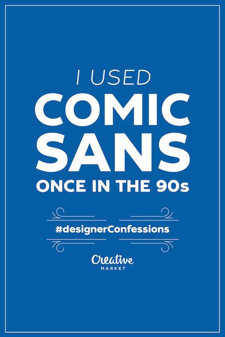 Designer Confessions - Comic Sans
