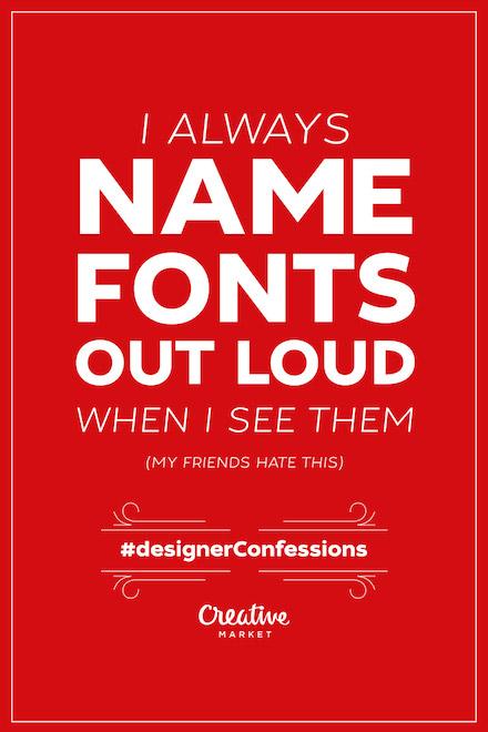 Designer Confessions - Fonts