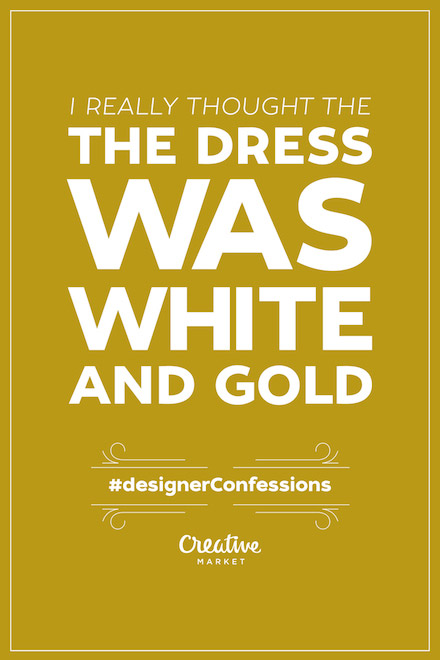 Designer Confessions - The Dress Was White & Gold