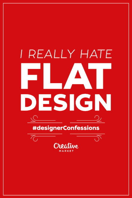 Designer Confessions - Flat Design