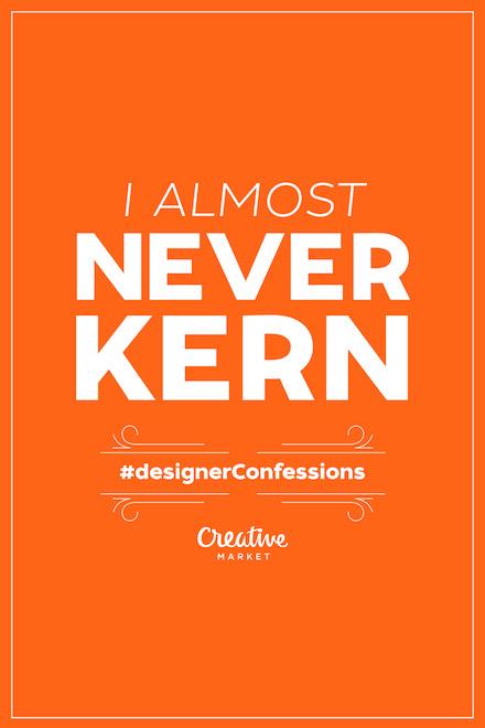 Designer Confessions - Never Kern