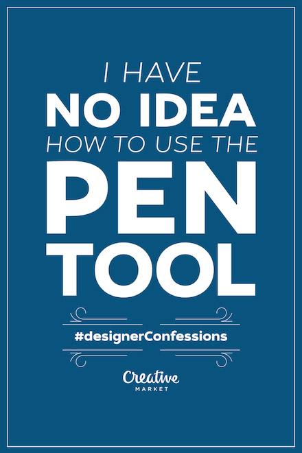 Designer Confessions - Pen Tool