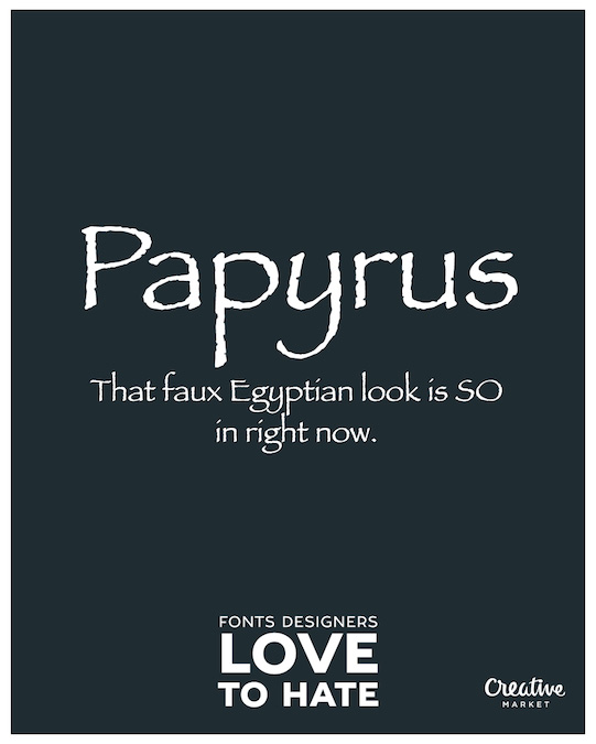 Fonts designers love to hate - Papyrus