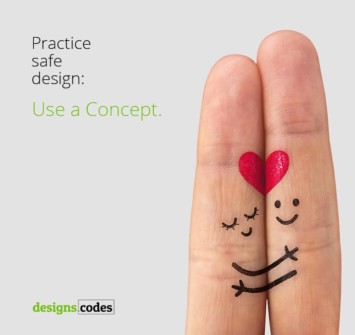 Inspiring Design Quotes - Practice safe design. Use a concept.