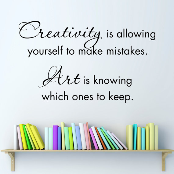 Inspiring Design Quotes - Creativity is allowing yourself to make mistakes. Art is knowing which ones to keep.