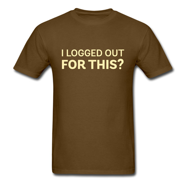 Buy T-Shirts For Graphic & Web Designers - I logged out for this?