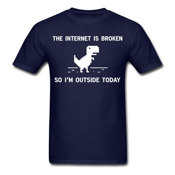 Buy T-Shirts For Graphic & Web Designers - The internet is broken so I'm outside today