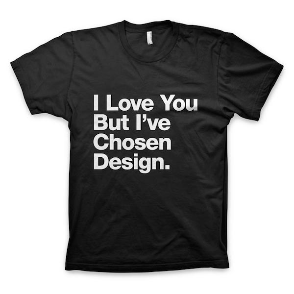 Buy T-Shirts For Graphic & Web Designers - I Love You But I've Chosen Design