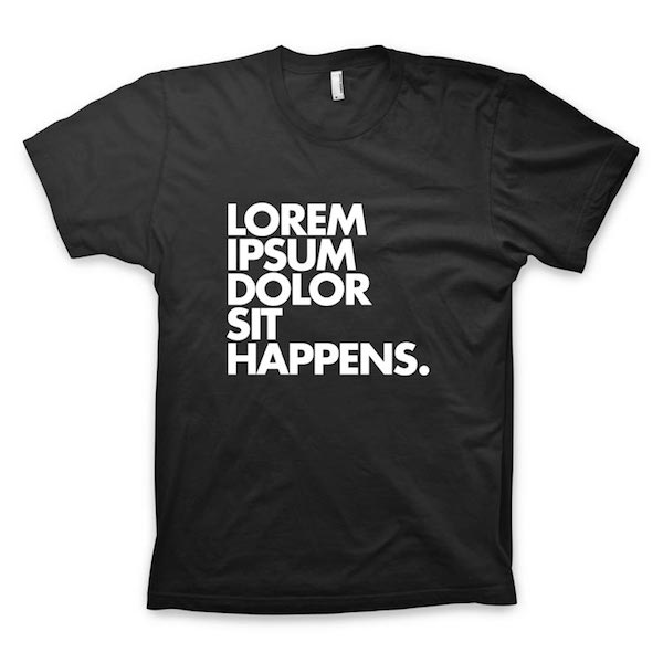 Buy T-Shirts For Graphic & Web Designers - Lorem Ipsum Dolor Sit Happens.