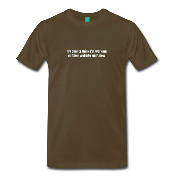 Buy T-Shirts For Graphic & Web Designers - My Clients Think Im Working On Their Website Right Now