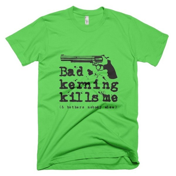 Buy T-Shirts For Graphic & Web Designers - Bad kerning kills me