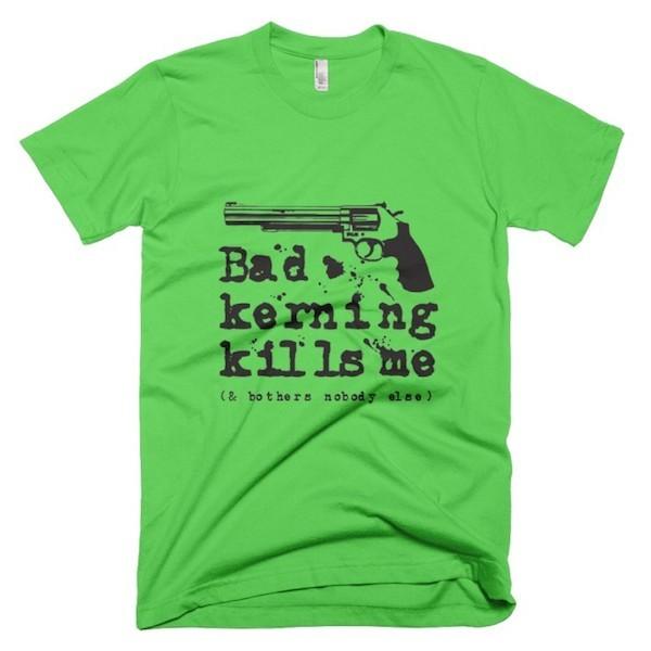 Buy T-Shirts For Graphic & Web Designers - Bad kerning kills me