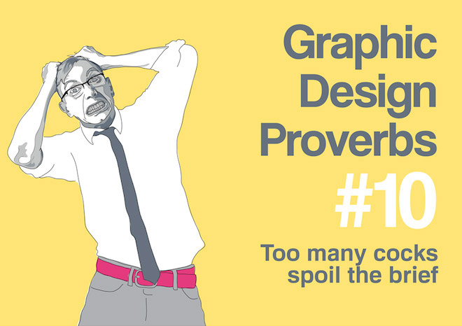 Graphic Design Proverbs - Too many cocks spoil the brief