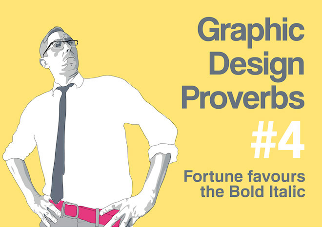 Graphic Design Proverbs - Fortune favours the bold italic