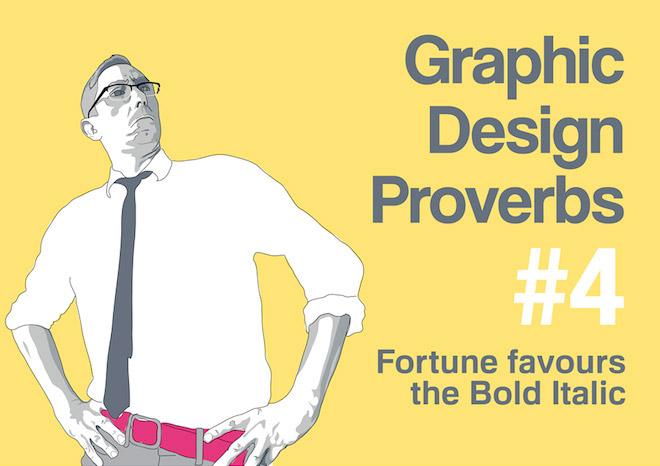 Graphic Design Proverbs - Fortune favours the bold italic