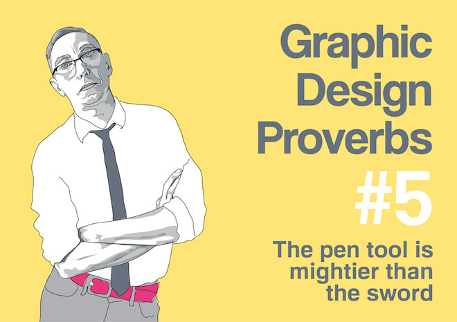Graphic Design Proverbs - The pen tool is mightier than the sword