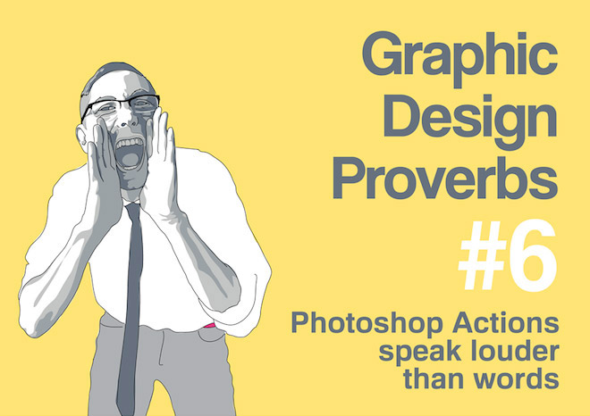 Graphic Design Proverbs - Photoshop actions speak louder than words