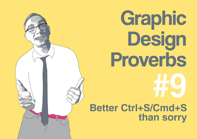 Graphic Design Proverbs - Better save, than sorry