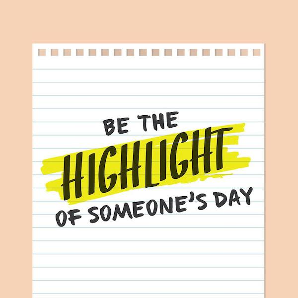 'Be the highlight of someone's day' from Punny Pixels, an illustrated series of visual puns.