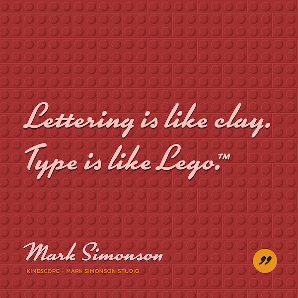 Lettering is like clay. Type is like Lego.
