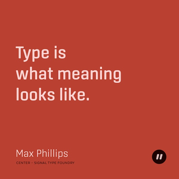 Type is what meaning looks like.