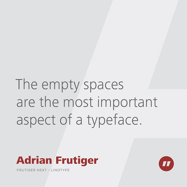 The empty spaces are the most important aspect of a typeface.