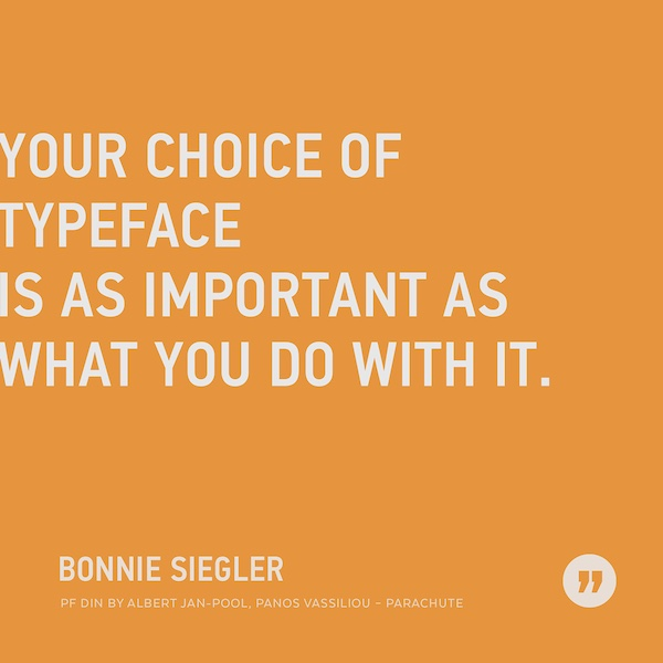 Your choice of typeface is as important as what you do with it.