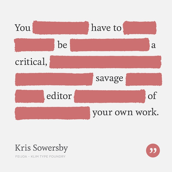 You have to be a critical savage editor of your own work