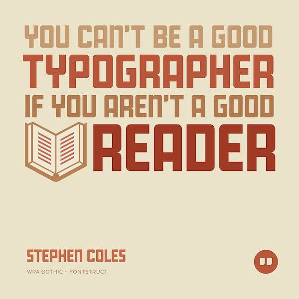 You can't be a good typographer if you aren't a good reader