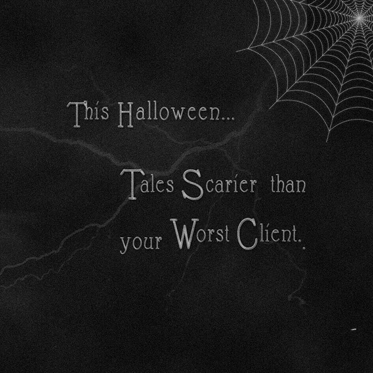This Halloween...tales scarier than your worst client.