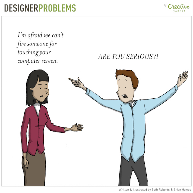 Designer Problems - Touching the computer screen