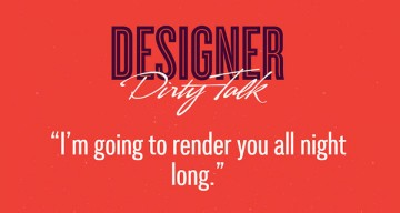 If Designers Talked Dirty, This Is What They Would Say
