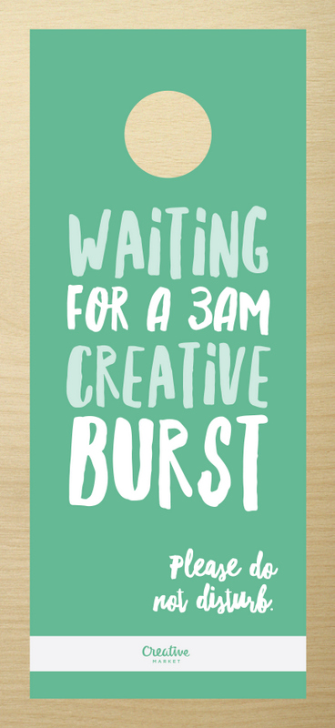 Waiting for a 3 a.m. creative burst. Please do not disturb.