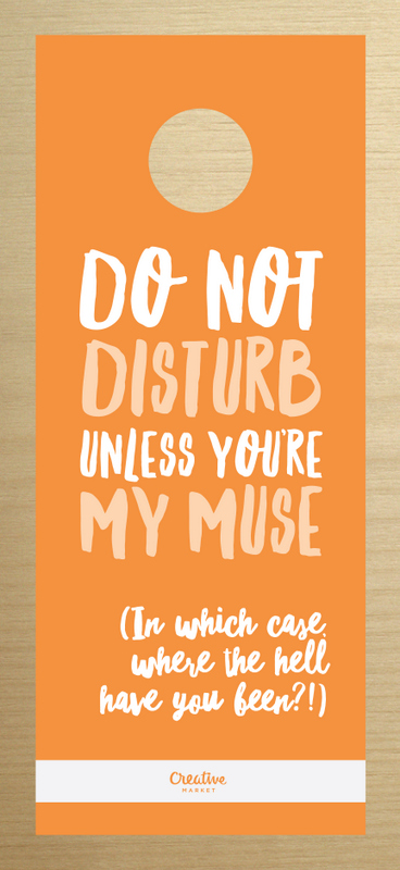 Do not disturb unless you're my muse (in which case where the hell have you been?!)