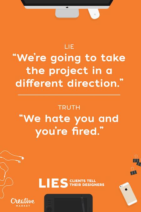 Lies clients tell their designers - 11