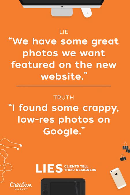 Lies clients tell their designers - 7