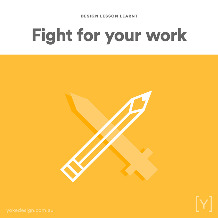 Design lessons and tips from agency life - Fight for your work