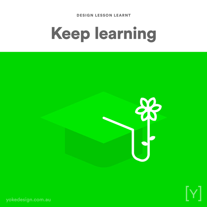 Design lessons and tips from agency life - Keep learning