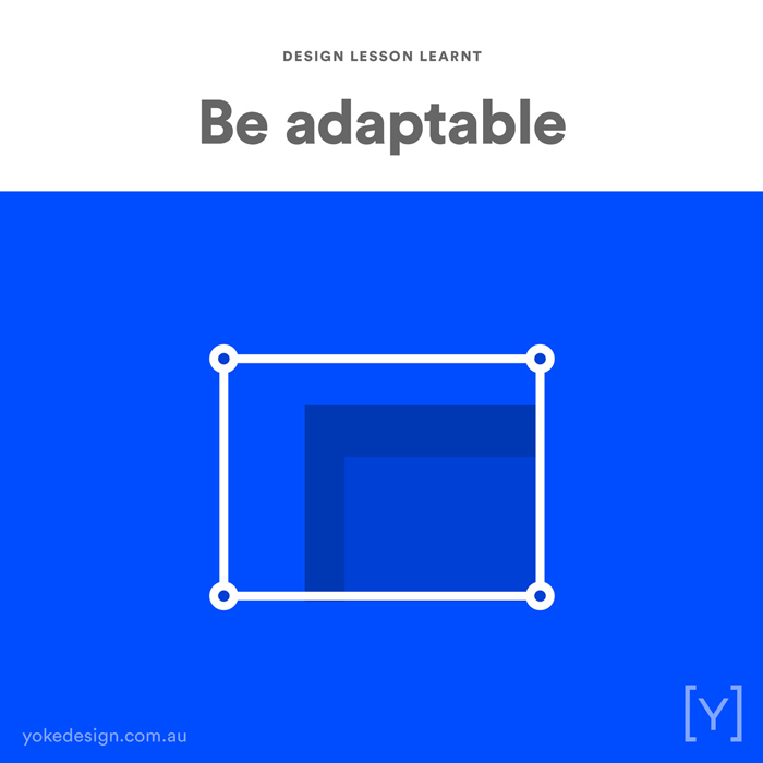 Design lessons and tips from agency life - Be adaptable