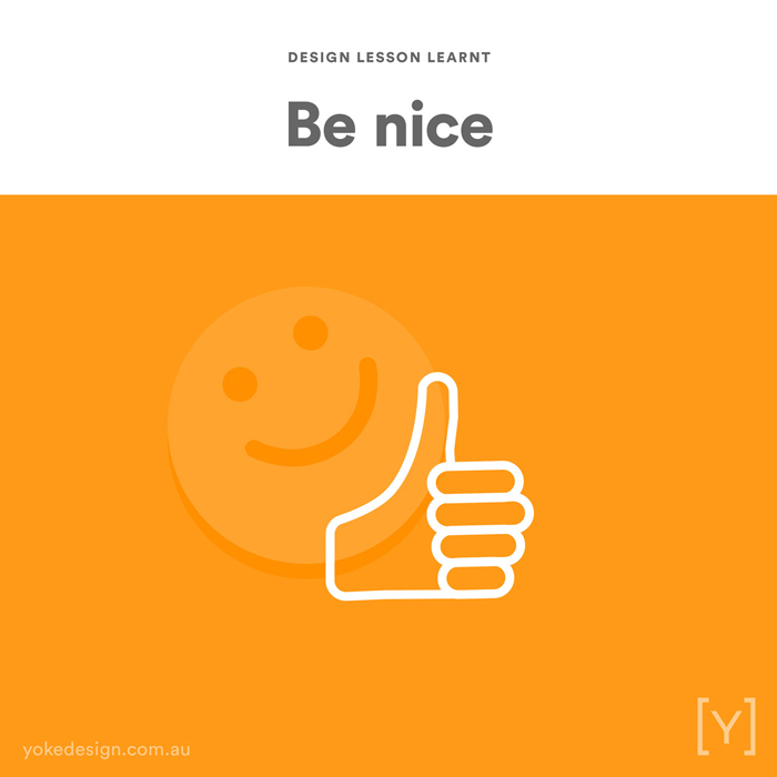 Design lessons and tips from agency life - Be nice