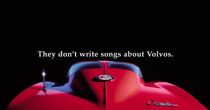 They don't write songs about Volvos. - Chevrolet Corvette